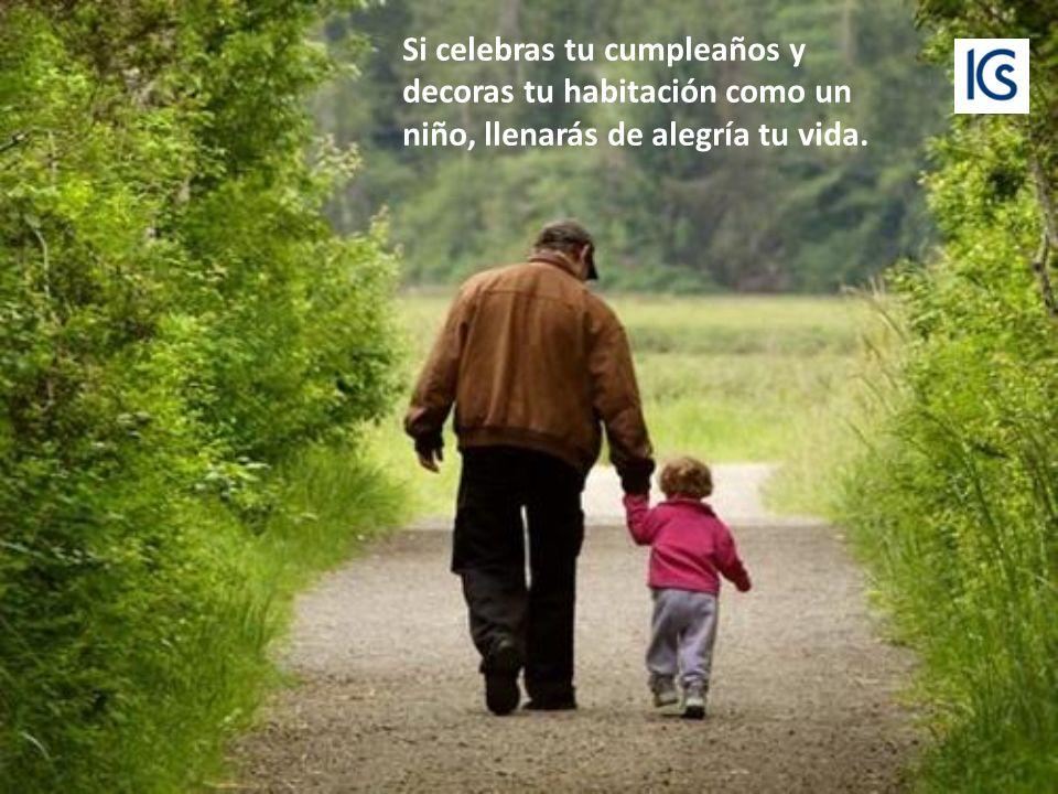 Si celebras tu cumpleaños y decoras tu habitación como un niño, llenarás de alegría tu vida.