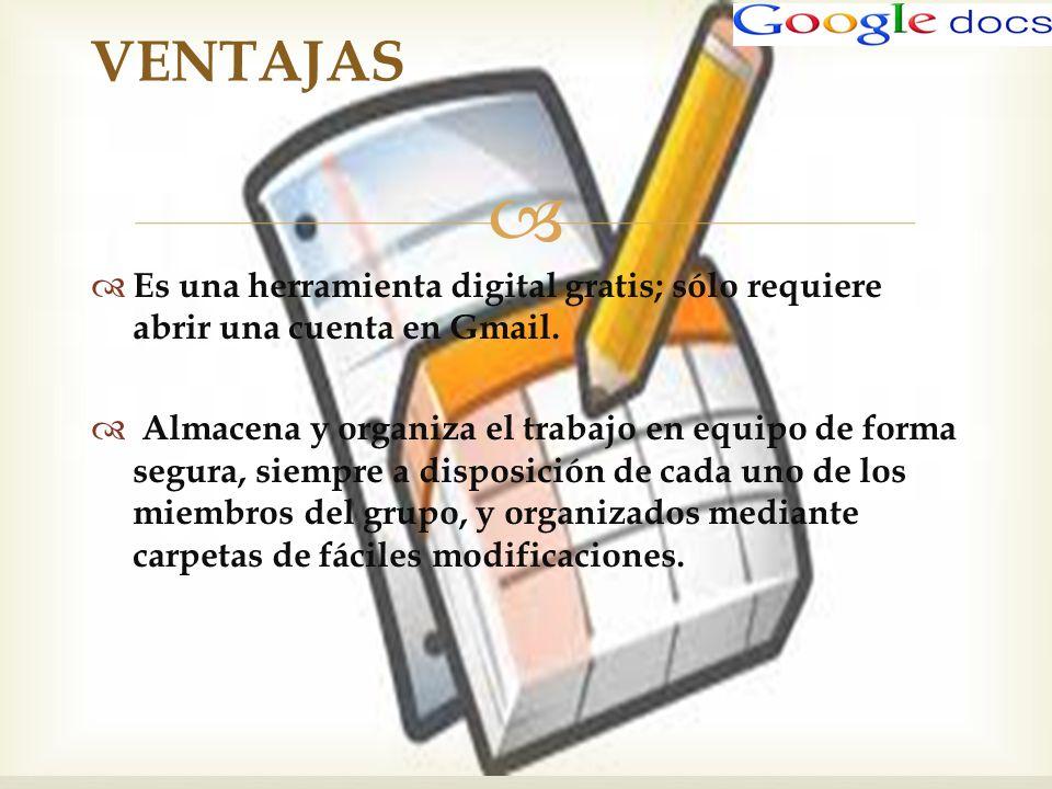 VENTAJAS Es una herramienta digital gratis; sólo requiere abrir una cuenta en Gmail.