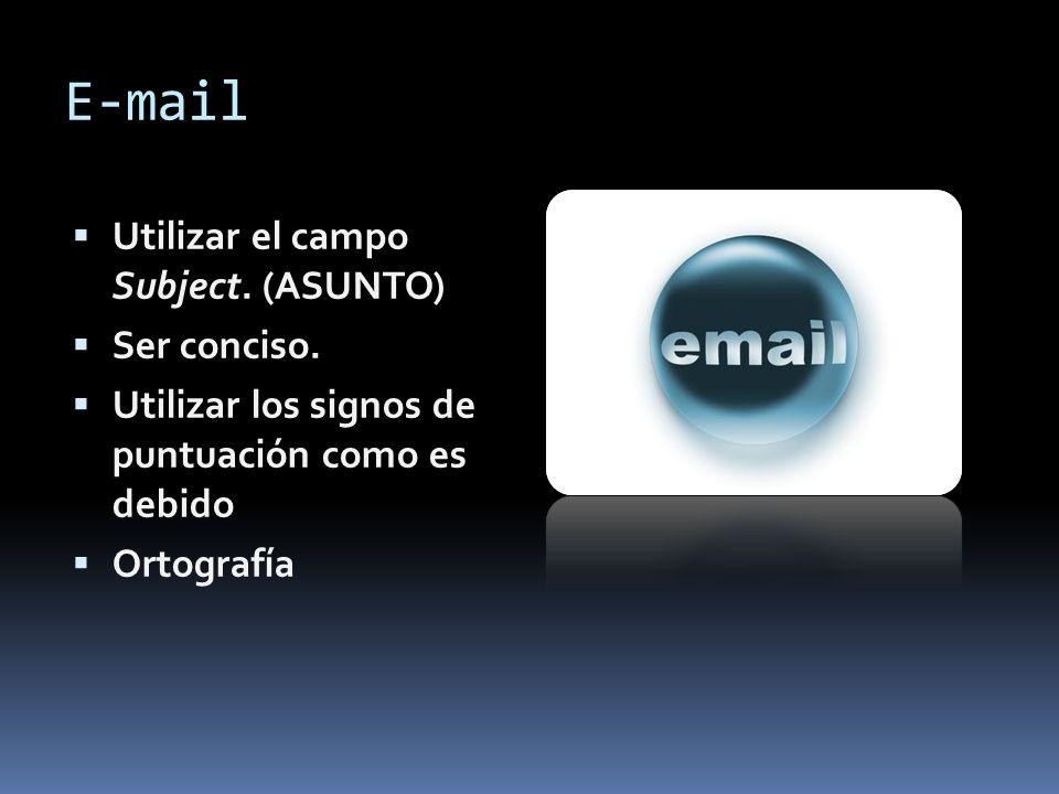 E-mail Utilizar el campo Subject. (ASUNTO) Ser conciso.