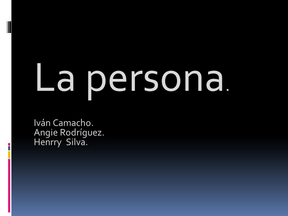 La persona. Iván Camacho. Angie Rodríguez. Henrry Silva.