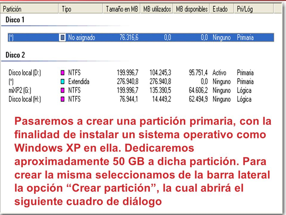 Pasaremos a crear una partición primaria, con la finalidad de instalar un sistema operativo como Windows XP en ella.