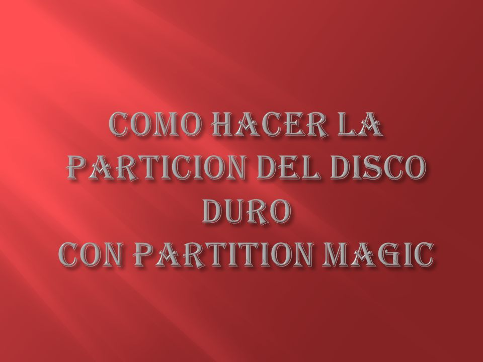 COMO HACER LA PARTICION DEL DISCO DURO CON PARTITION MAGIC