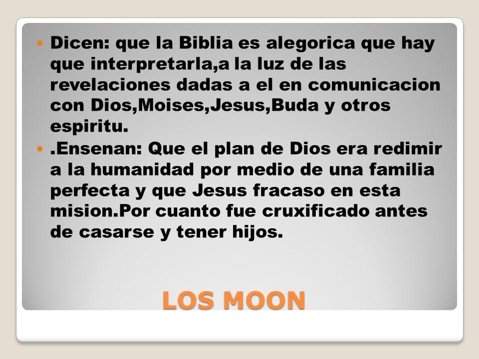 Dicen: que la Biblia es alegorica que hay que interpretarla,a la luz de las revelaciones dadas a el en comunicacion con Dios,Moises,Jesus,Buda y otros espiritu.