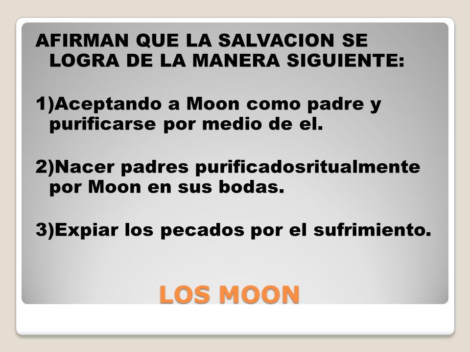 AFIRMAN QUE LA SALVACION SE LOGRA DE LA MANERA SIGUIENTE: 1)Aceptando a Moon como padre y purificarse por medio de el. 2)Nacer padres purificadosritualmente por Moon en sus bodas. 3)Expiar los pecados por el sufrimiento.