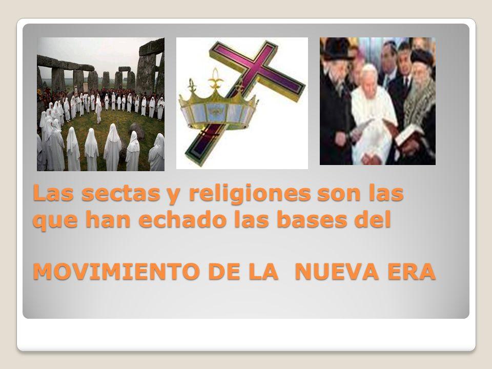 Las sectas y religiones son las que han echado las bases del MOVIMIENTO DE LA NUEVA ERA