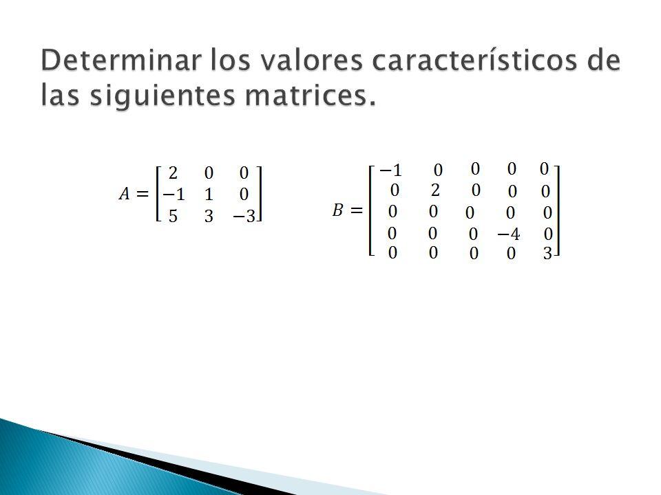 Determinar los valores característicos de las siguientes matrices.