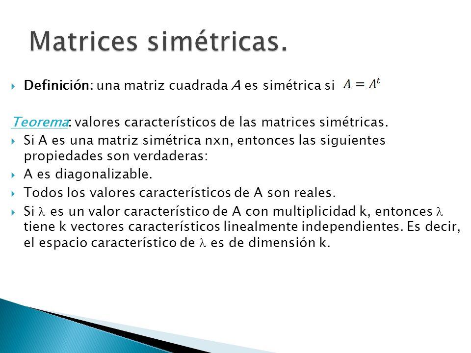 Matrices simétricas. Definición: una matriz cuadrada A es simétrica si