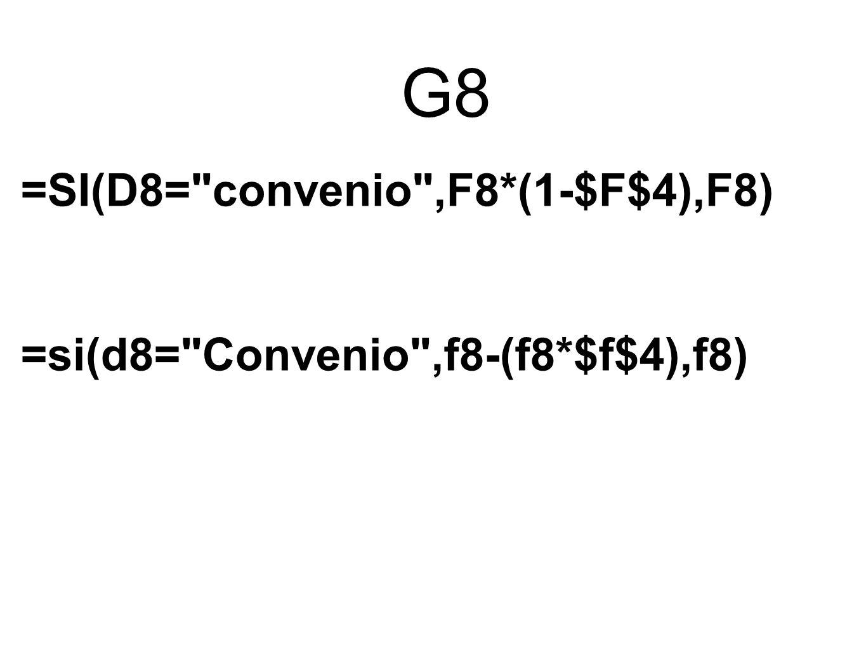 G8 =SI(D8= convenio ,F8*(1-$F$4),F8) =si(d8= Convenio ,f8-(f8*$f$4),f8)