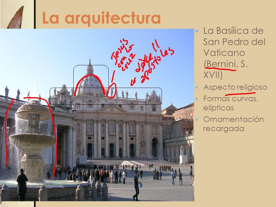 La arquitectura La Basílica de San Pedro del Vaticano (Bernini, S. XVII) Aspecto religioso. Formas curvas, elípticas.