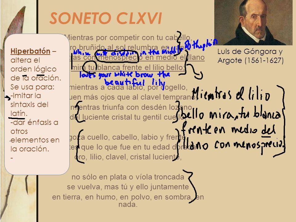SONETO CLXVI Hiperbatón – altera el orden lógico de la oración. Se usa para: -imitar la sintaxis del latín.