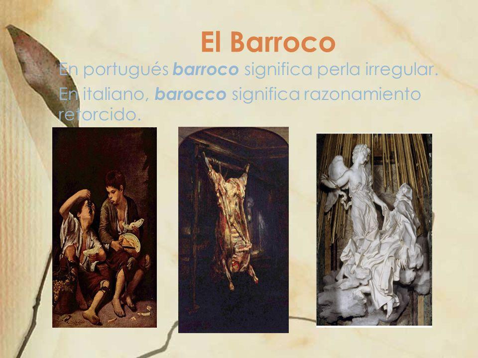 El Barroco En portugués barroco significa perla irregular.