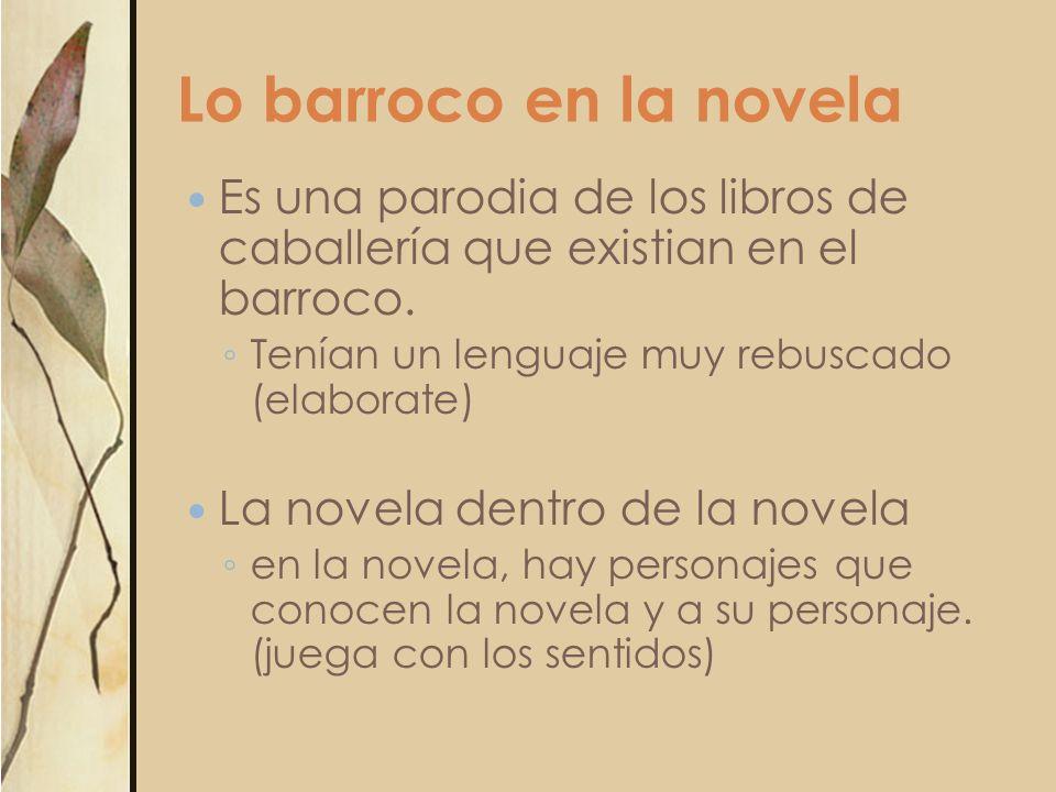 Lo barroco en la novela Es una parodia de los libros de caballería que existian en el barroco. Tenían un lenguaje muy rebuscado (elaborate)