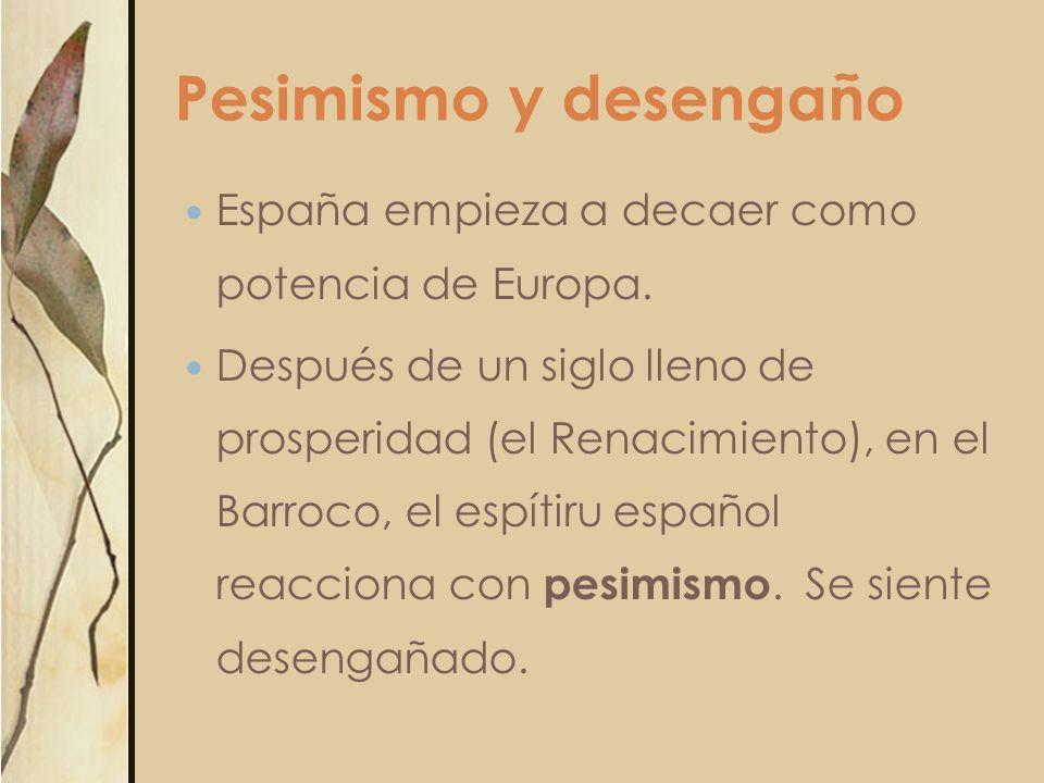 Pesimismo y desengaño España empieza a decaer como potencia de Europa.