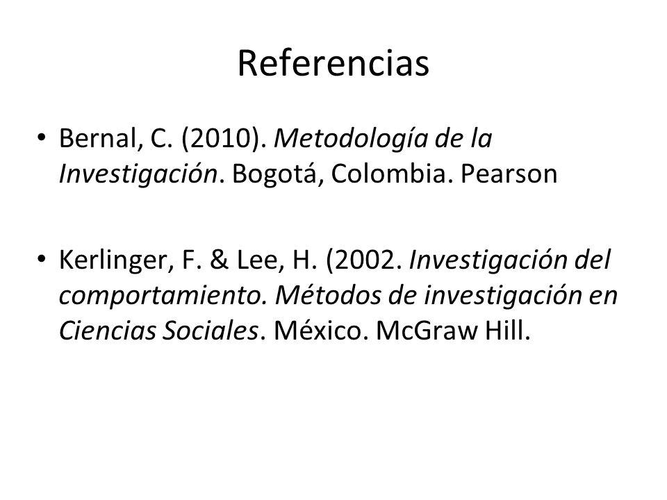 Referencias Bernal, C. (2010). Metodología de la Investigación. Bogotá, Colombia. Pearson.