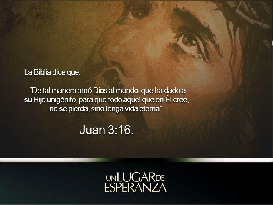 Juan 3:16. La Biblia dice que: