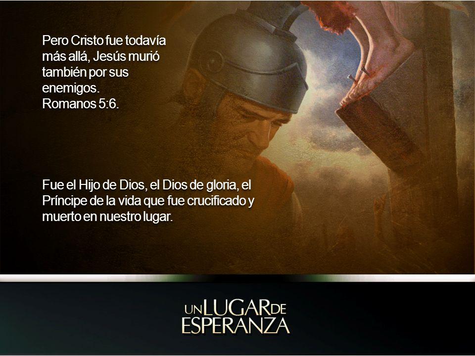 Pero Cristo fue todavía más allá, Jesús murió también por sus enemigos.