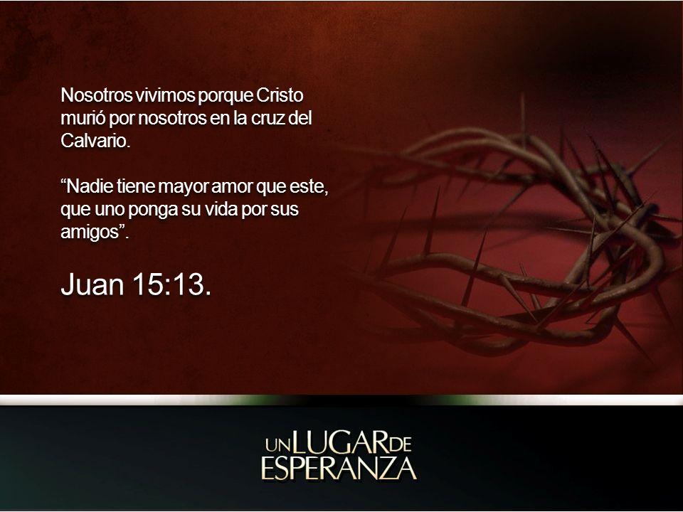 Nosotros vivimos porque Cristo murió por nosotros en la cruz del Calvario.
