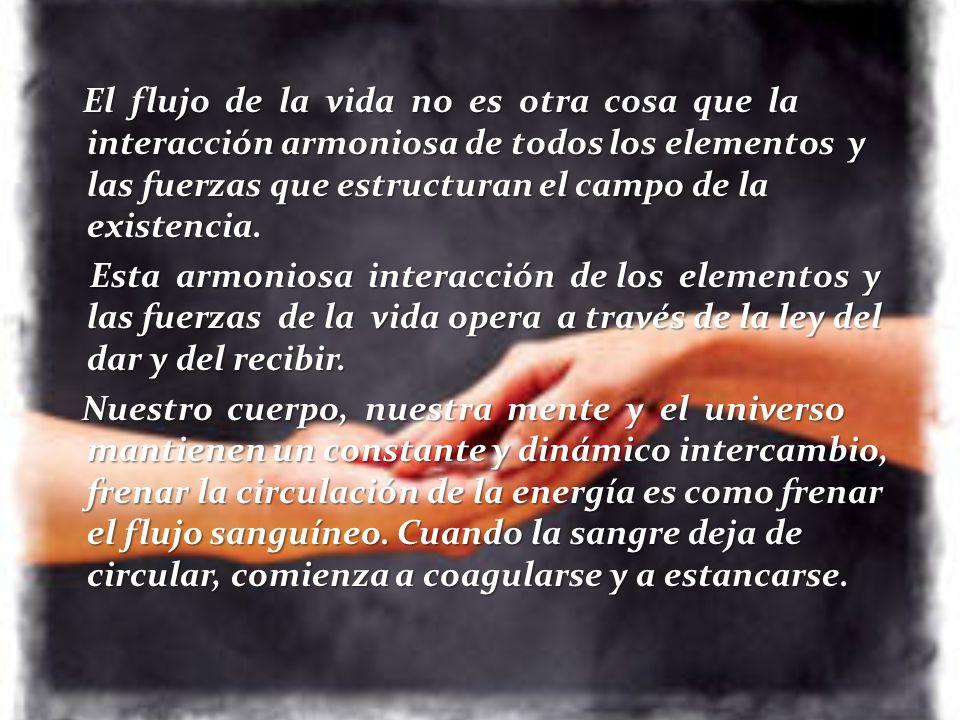 El flujo de la vida no es otra cosa que la interacción armoniosa de todos los elementos y las fuerzas que estructuran el campo de la existencia.