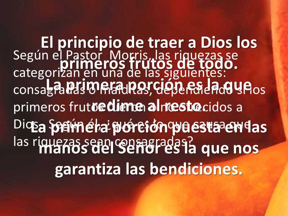 Según el Pastor Morris, las riquezas se categorizan en una de las siguientes: consagradas o malditas, dependiendo si los primeros frutos fueron o no ofrecidos a Dios. Según él, ¿qué es lo que causa que las riquezas sean consagradas