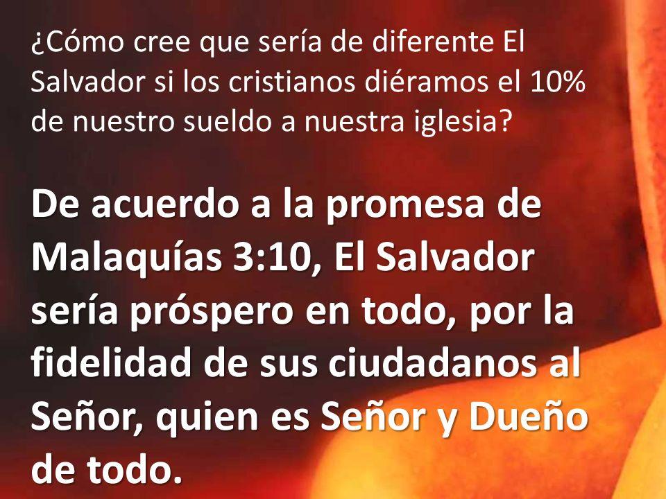 ¿Cómo cree que sería de diferente El Salvador si los cristianos diéramos el 10% de nuestro sueldo a nuestra iglesia