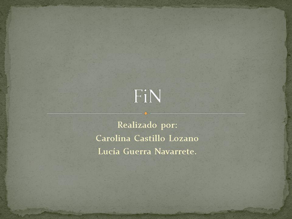 Realizado por: Carolina Castillo Lozano Lucía Guerra Navarrete.