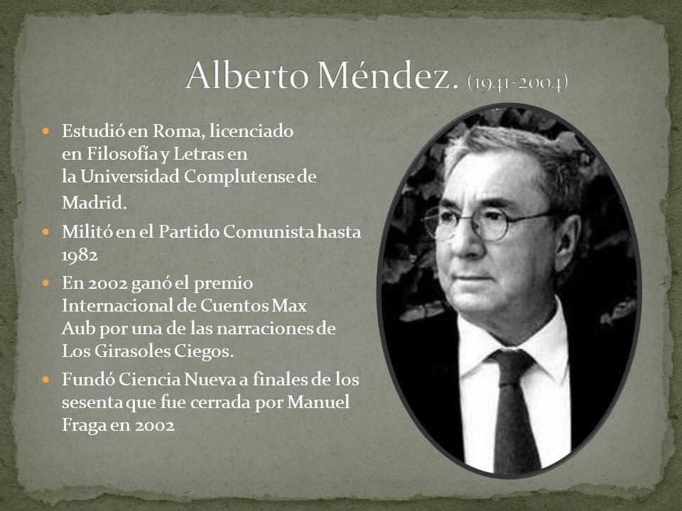 Alberto Méndez. (1941-2004) Estudió en Roma, licenciado en Filosofía y Letras en la Universidad Complutense de Madrid.