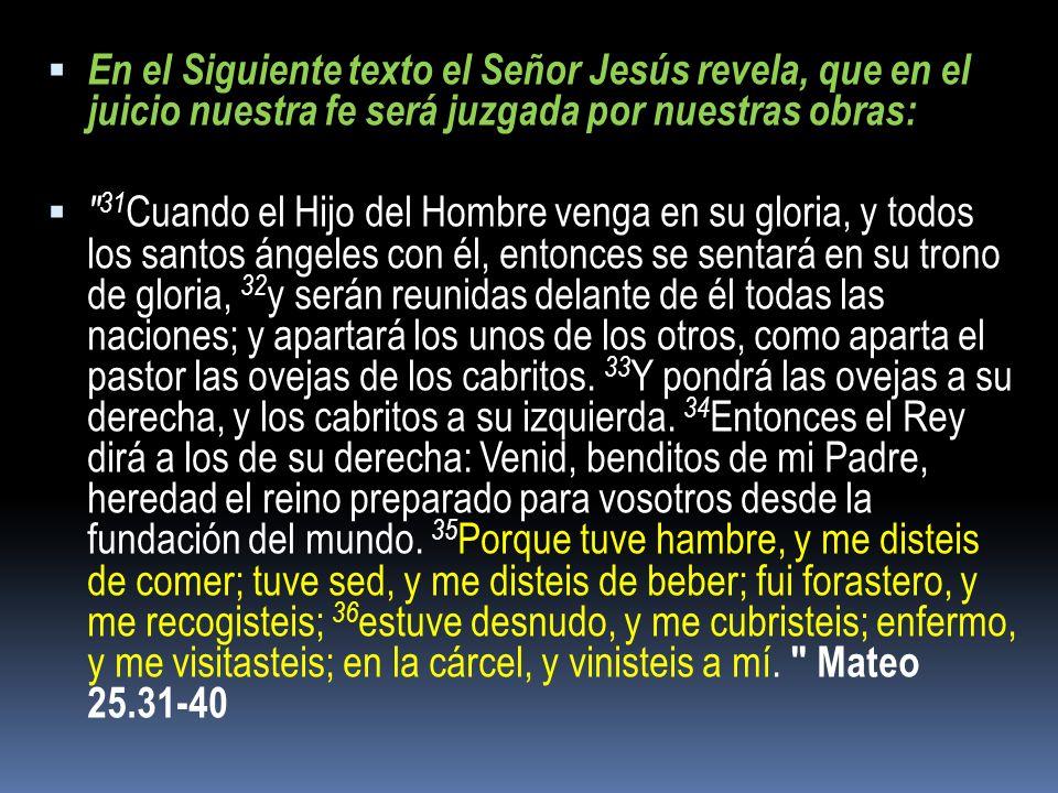 En el Siguiente texto el Señor Jesús revela, que en el juicio nuestra fe será juzgada por nuestras obras: