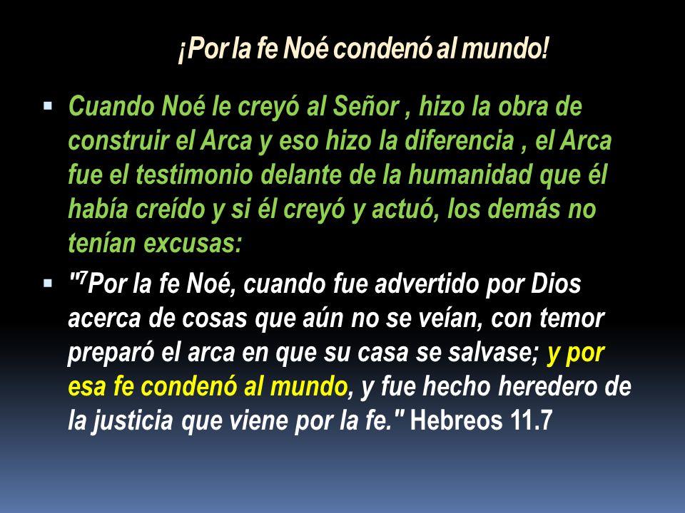 ¡Por la fe Noé condenó al mundo!