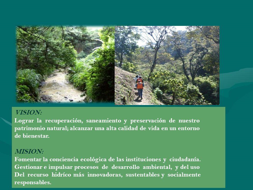 VISION: Lograr la recuperación, saneamiento y preservación de nuestro. patrimonio natural; alcanzar una alta calidad de vida en un entorno.