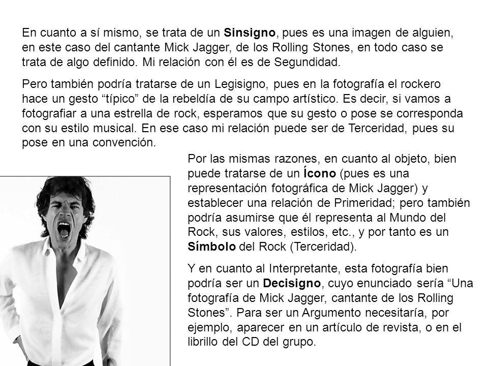 En cuanto a sí mismo, se trata de un Sinsigno, pues es una imagen de alguien, en este caso del cantante Mick Jagger, de los Rolling Stones, en todo caso se trata de algo definido. Mi relación con él es de Segundidad.