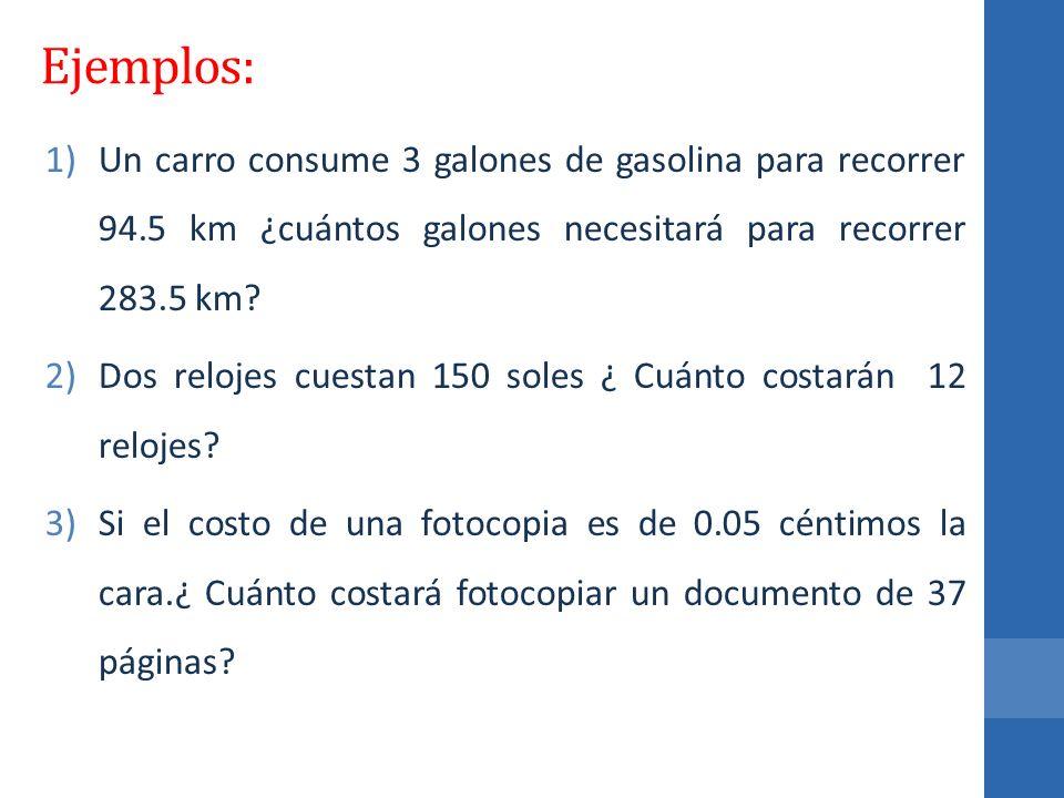 Ejemplos: Un carro consume 3 galones de gasolina para recorrer 94.5 km ¿cuántos galones necesitará para recorrer 283.5 km