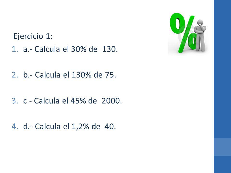 a.- Calcula el 30% de 130. b.- Calcula el 130% de 75.
