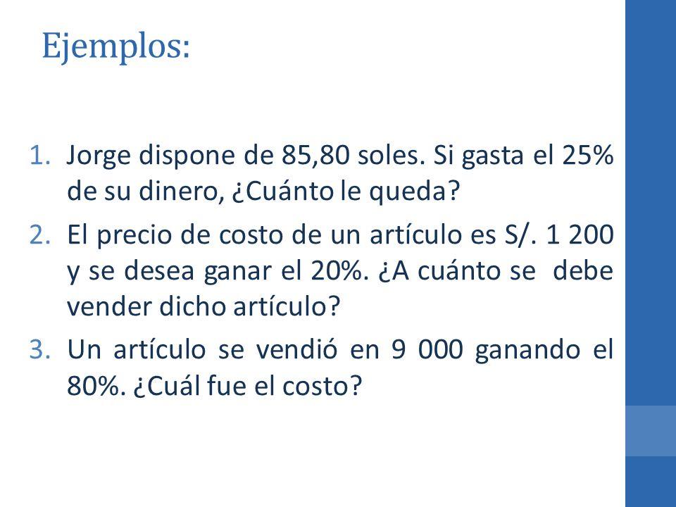 Ejemplos: Jorge dispone de 85,80 soles. Si gasta el 25% de su dinero, ¿Cuánto le queda