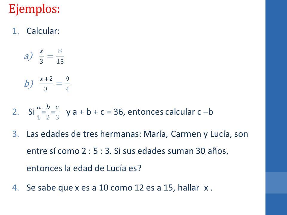Ejemplos: Calcular: 𝑥 3 = 8 15 𝑥+2 3 = 9 4