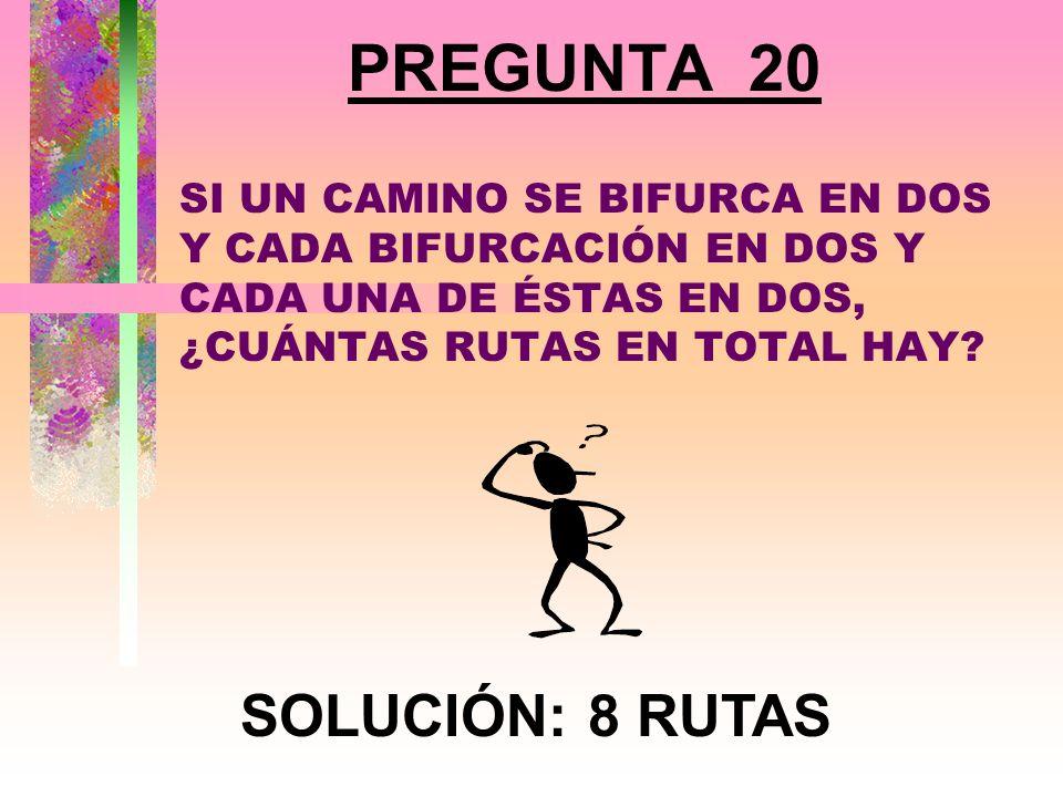 PREGUNTA 20 SOLUCIÓN: 8 RUTAS