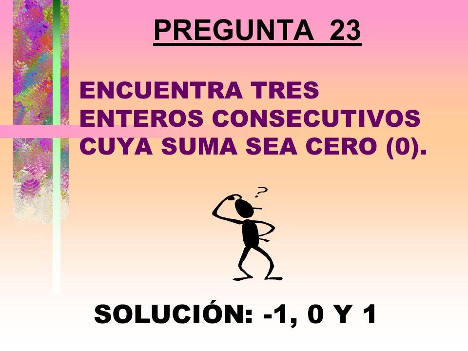 ENCUENTRA TRES ENTEROS CONSECUTIVOS CUYA SUMA SEA CERO (0).