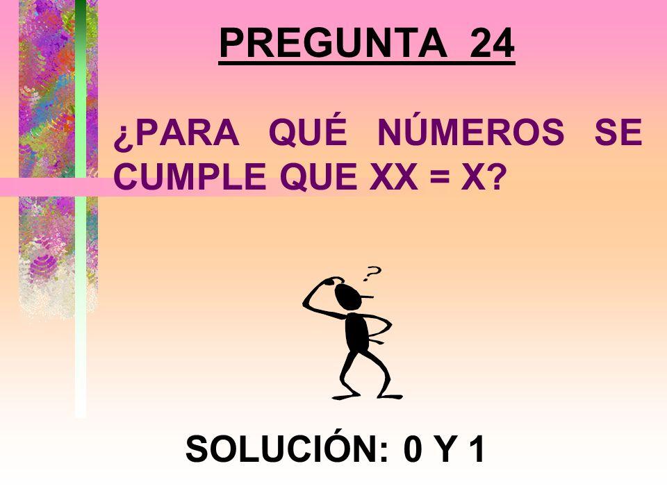 ¿PARA QUÉ NÚMEROS SE CUMPLE QUE XX = X