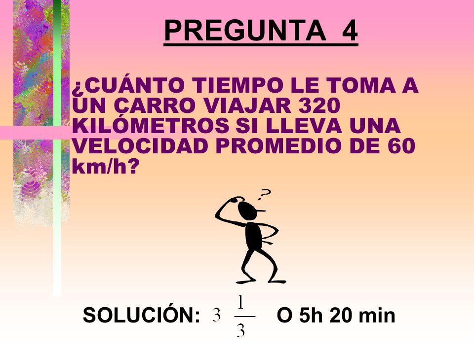 PREGUNTA 4 ¿CUÁNTO TIEMPO LE TOMA A UN CARRO VIAJAR 320 KILÓMETROS SI LLEVA UNA VELOCIDAD PROMEDIO DE 60 km/h
