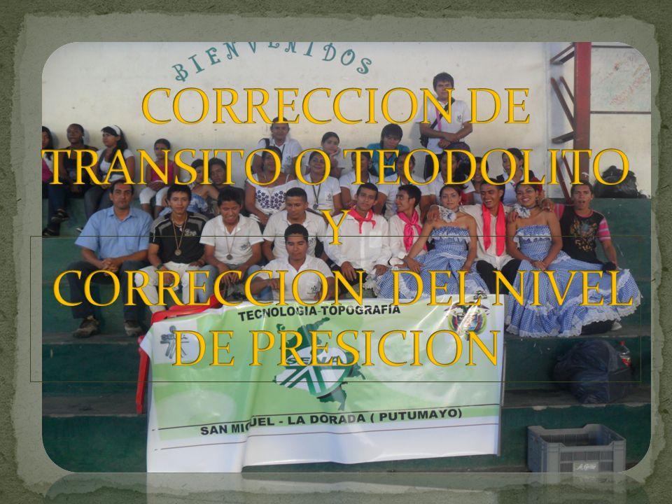 CORRECCION DE TRANSITO O TEODOLITO Y CORRECCION DEL NIVEL DE PRESICION