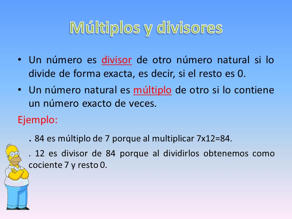 Múltiplos y divisores Un número es divisor de otro número natural si lo divide de forma exacta, es decir, si el resto es 0.
