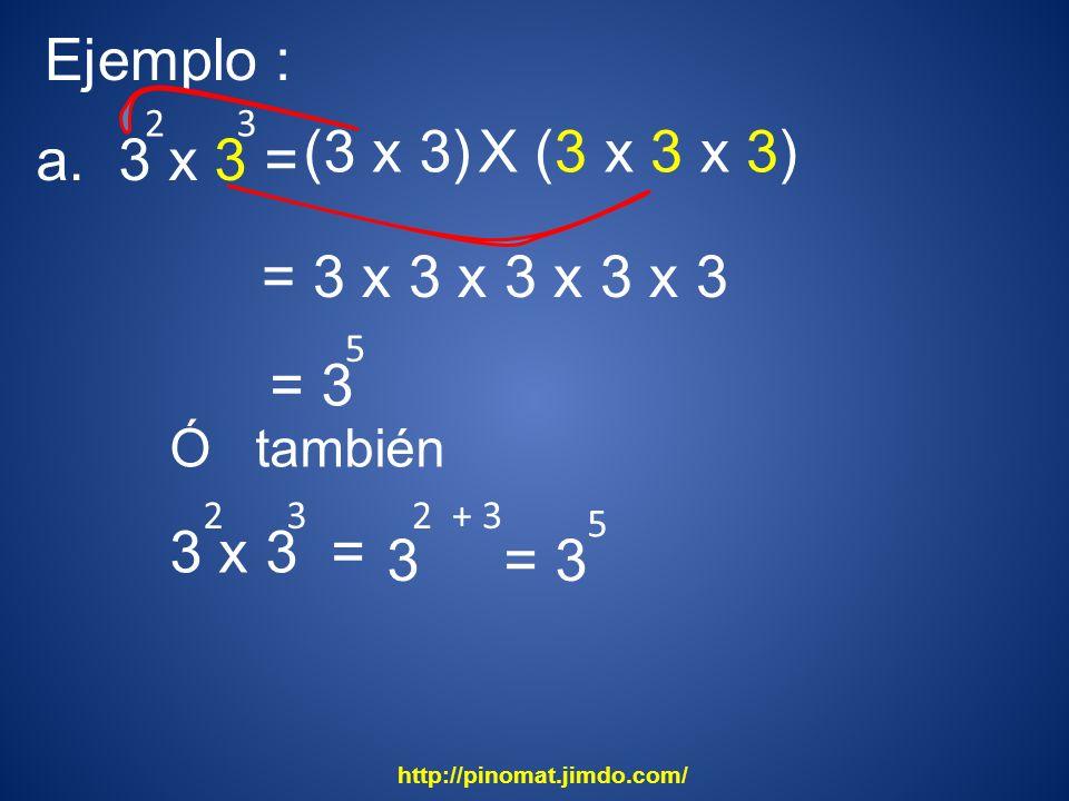 Ejemplo : (3 x 3) X (3 x 3 x 3) a. 3 x 3 = = 3 x 3 x 3 x 3 x 3 = 3