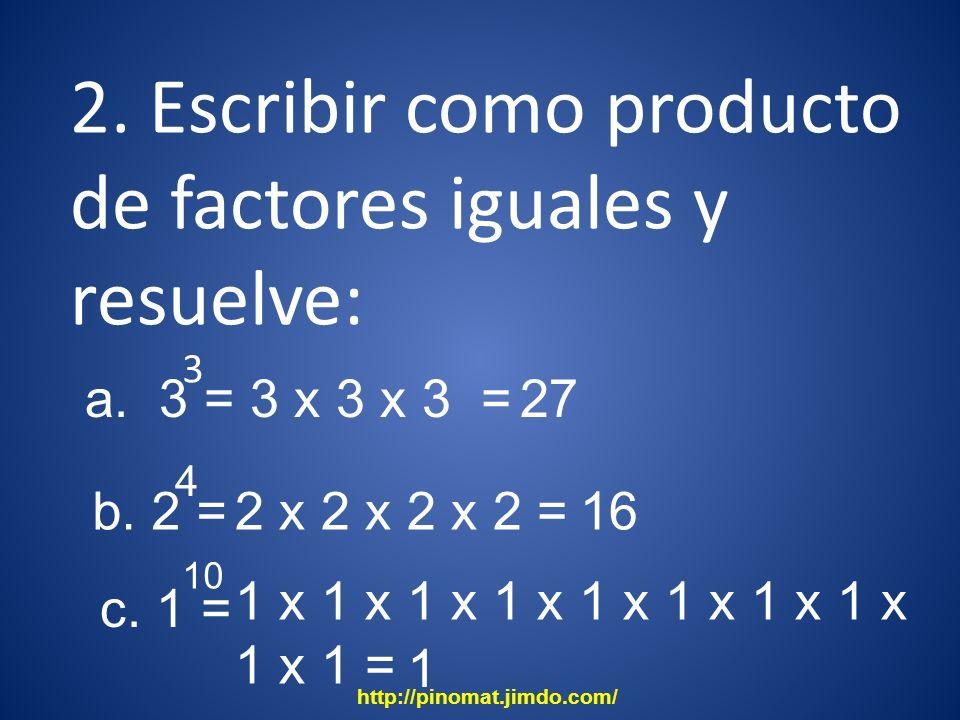 2. Escribir como producto de factores iguales y resuelve: