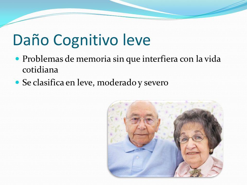 Daño Cognitivo leve Problemas de memoria sin que interfiera con la vida cotidiana.