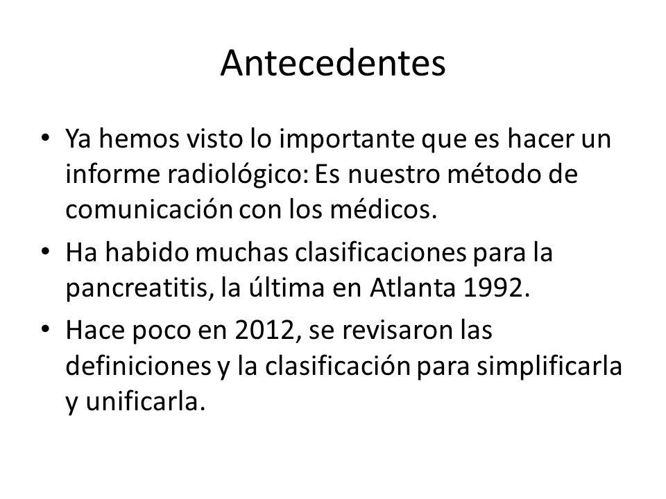 Antecedentes Ya hemos visto lo importante que es hacer un informe radiológico: Es nuestro método de comunicación con los médicos.