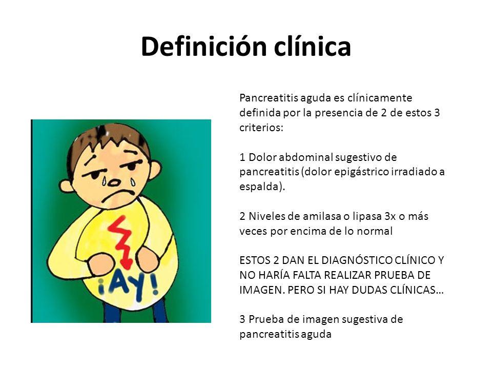 Definición clínica Pancreatitis aguda es clínicamente definida por la presencia de 2 de estos 3 criterios: