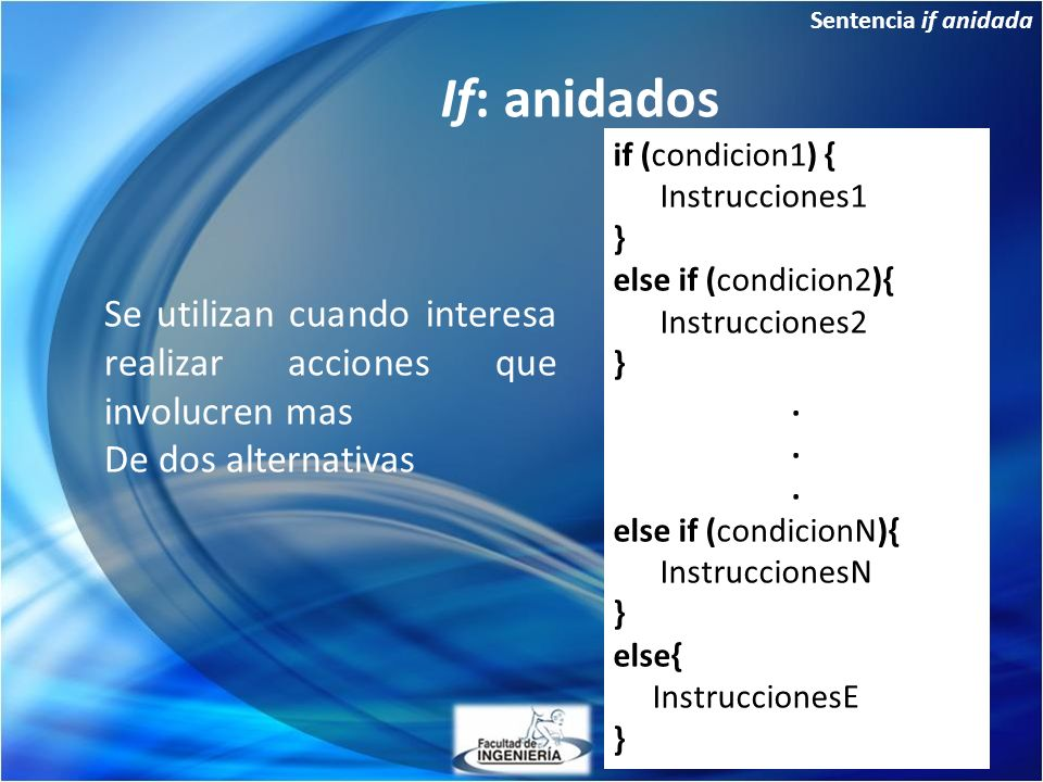 Sentencia if anidada If: anidados. if (condicion1) { Instrucciones1. } else if (condicion2){ Instrucciones2.