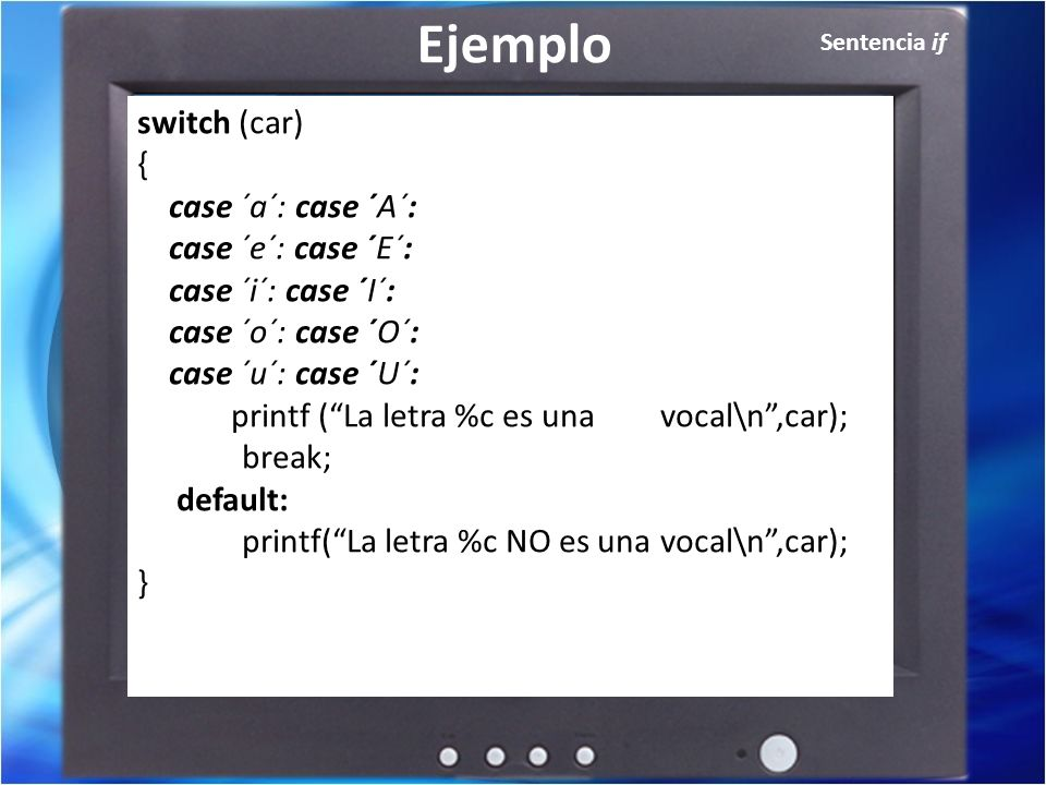 Ejemplo switch (car) { case ´a´: case ´A´: case ´e´: case ´E´: