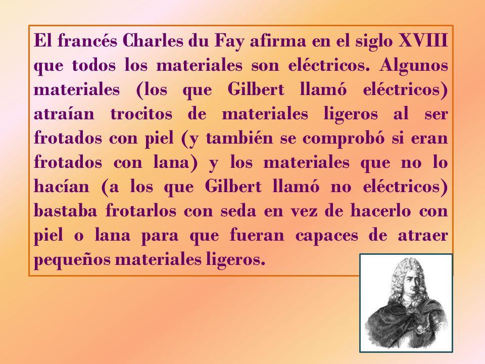 El francés Charles du Fay afirma en el siglo XVIII que todos los materiales son eléctricos.