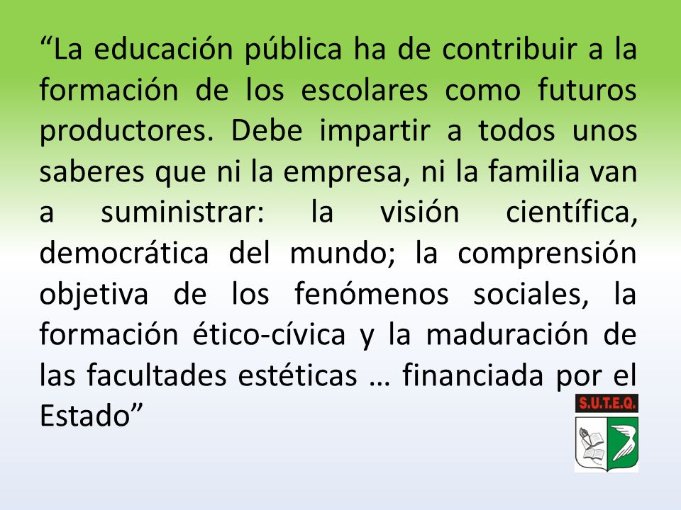 La educación pública ha de contribuir a la formación de los escolares como futuros productores.