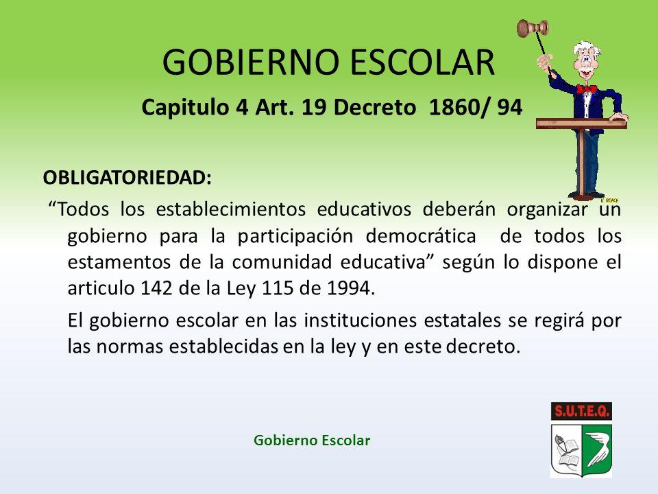 GOBIERNO ESCOLAR Capitulo 4 Art. 19 Decreto 1860/ 94 OBLIGATORIEDAD: